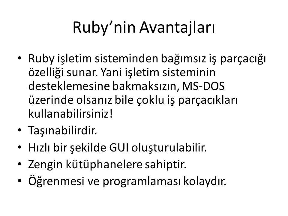 Ruby'nin Avantajları Ruby işletim sisteminden bağımsız iş parçacığı özelliği sunar.