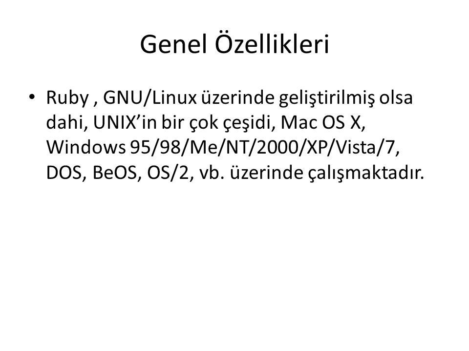 Genel Özellikleri Ruby, GNU/Linux üzerinde geliştirilmiş olsa dahi, UNIX'in bir çok çeşidi, Mac OS X, Windows 95/98/Me/NT/2000/XP/Vista/7, DOS, BeOS, OS/2, vb.
