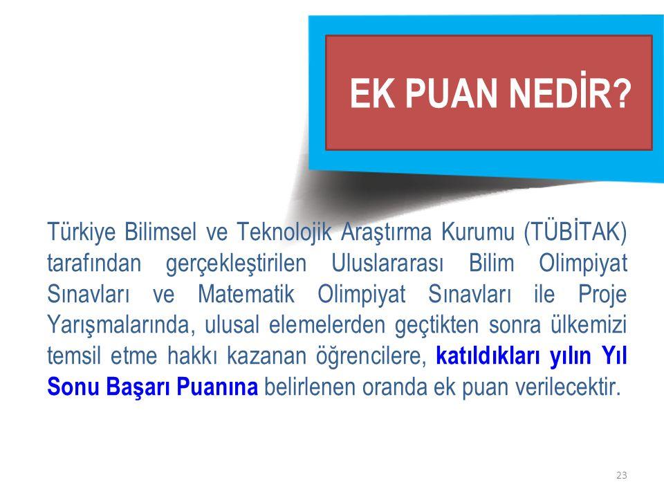 23 EK PUAN NEDİR? Türkiye Bilimsel ve Teknolojik Araştırma Kurumu (TÜBİTAK) tarafından gerçekleştirilen Uluslararası Bilim Olimpiyat Sınavları ve Mate