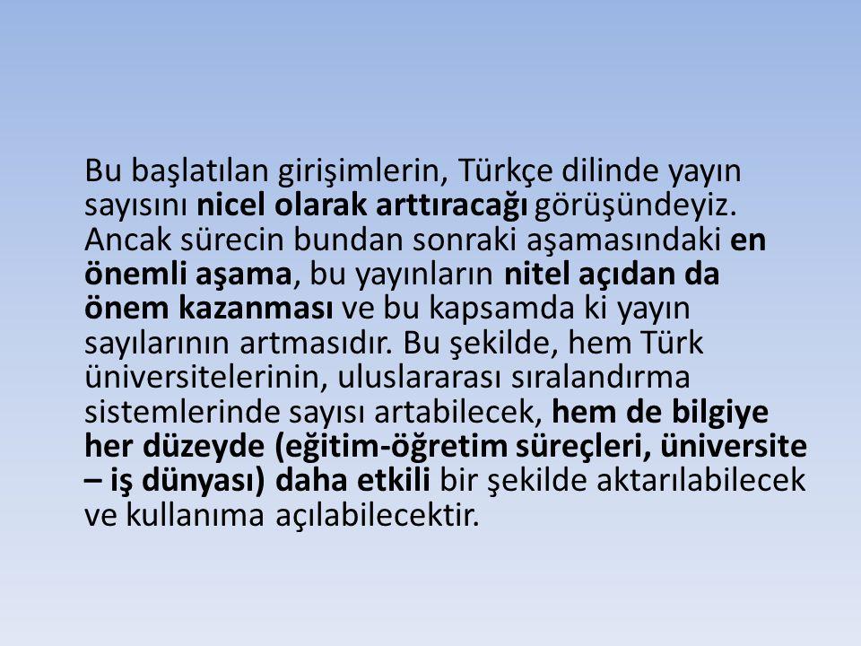 Bu başlatılan girişimlerin, Türkçe dilinde yayın sayısını nicel olarak arttıracağı görüşündeyiz.