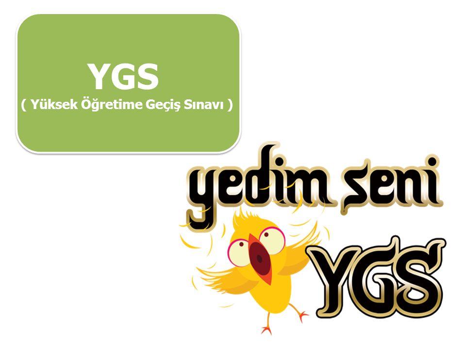 YGS ( Yüksek Öğretime Geçiş Sınavı ) YGS ( Yüksek Öğretime Geçiş Sınavı )