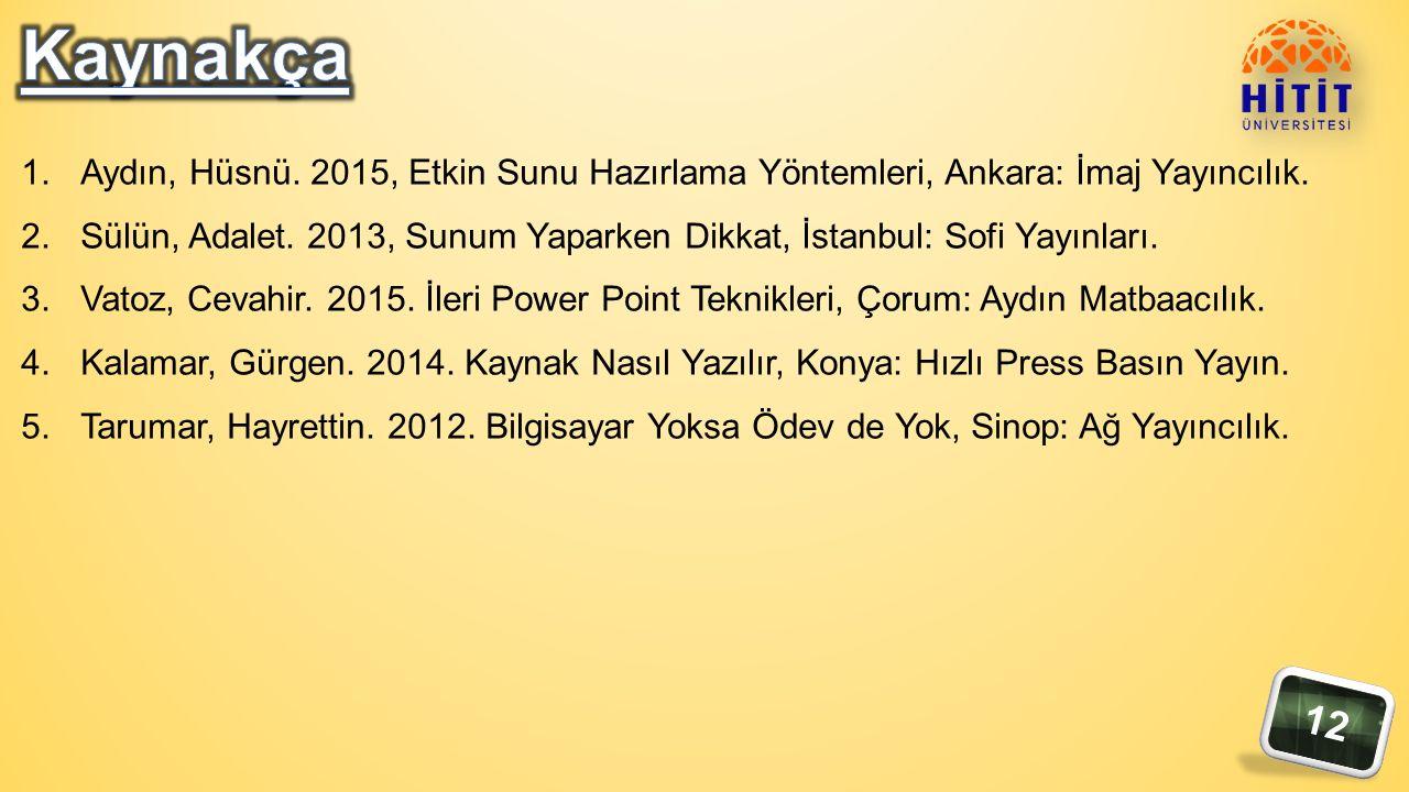 12 1.Aydın, Hüsnü. 2015, Etkin Sunu Hazırlama Yöntemleri, Ankara: İmaj Yayıncılık.