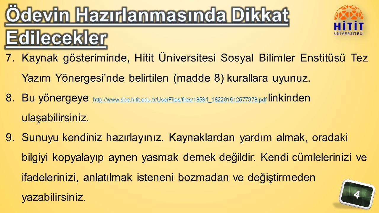 4 7.Kaynak gösteriminde, Hitit Üniversitesi Sosyal Bilimler Enstitüsü Tez Yazım Yönergesi'nde belirtilen (madde 8) kurallara uyunuz.
