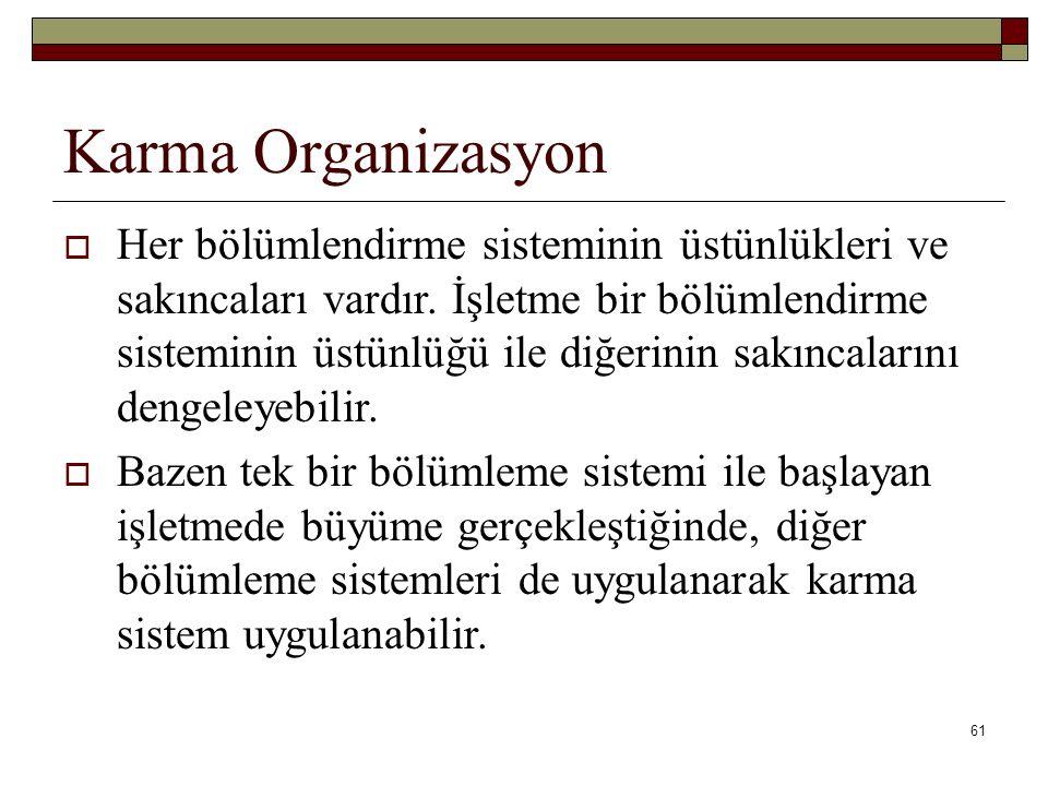 61 Karma Organizasyon  Her bölümlendirme sisteminin üstünlükleri ve sakıncaları vardır.