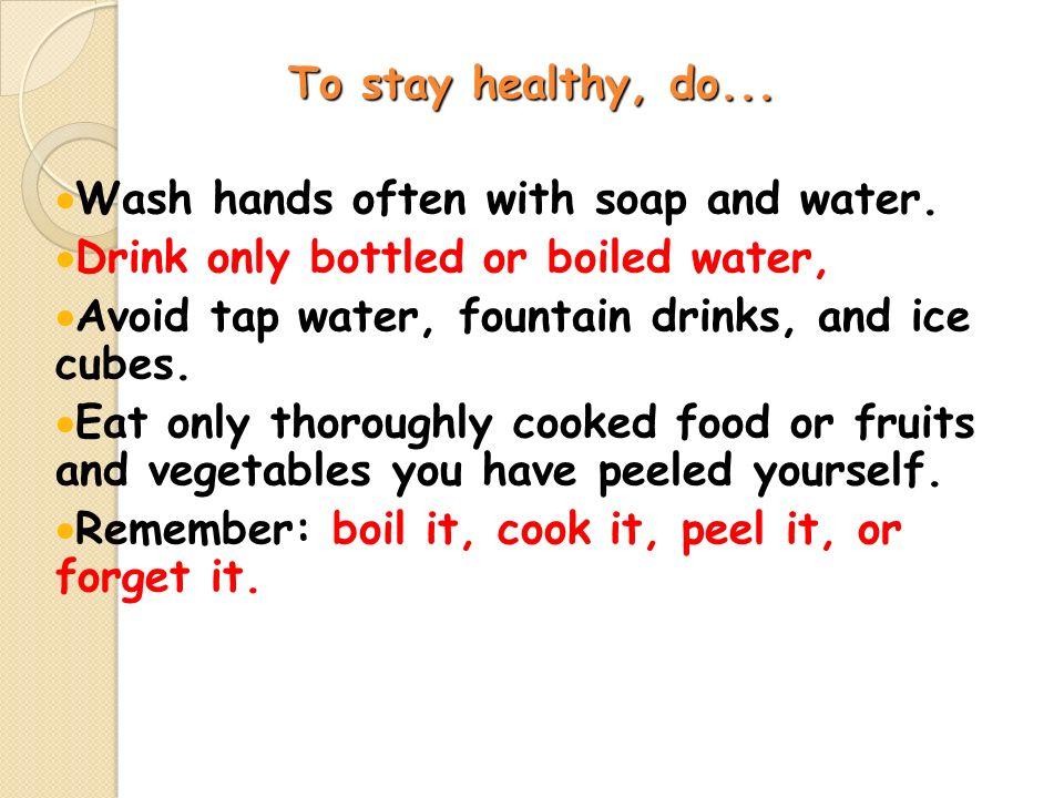 BESİN SAĞLIĞI ÖNLEMLERİ YAP  İyi pişmiş ve sıcak servis yapılan yiyecekleri seçin (Çorba, pilav, makarna).
