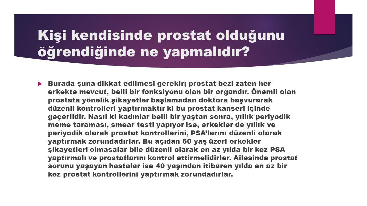 Kişi kendisinde prostat olduğunu öğrendiğinde ne yapmalıdır?  Burada şuna dikkat edilmesi gerekir; prostat bezi zaten her erkekte mevcut, belli bir f