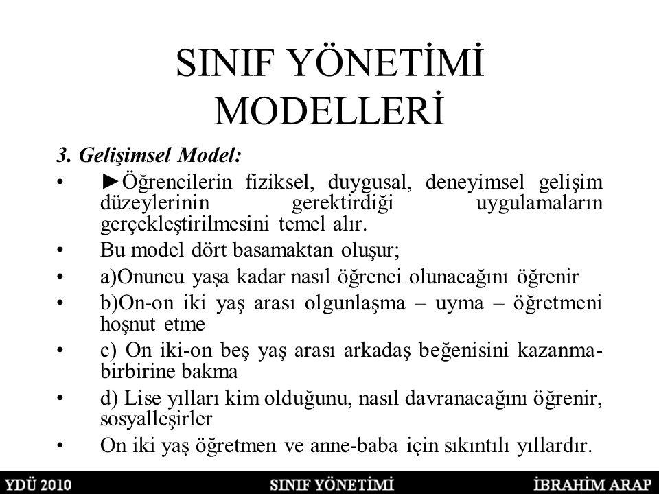 SINIF YÖNETİMİ MODELLERİ 3. Gelişimsel Model: ►Öğrencilerin fiziksel, duygusal, deneyimsel gelişim düzeylerinin gerektirdiği uygulamaların gerçekleşti