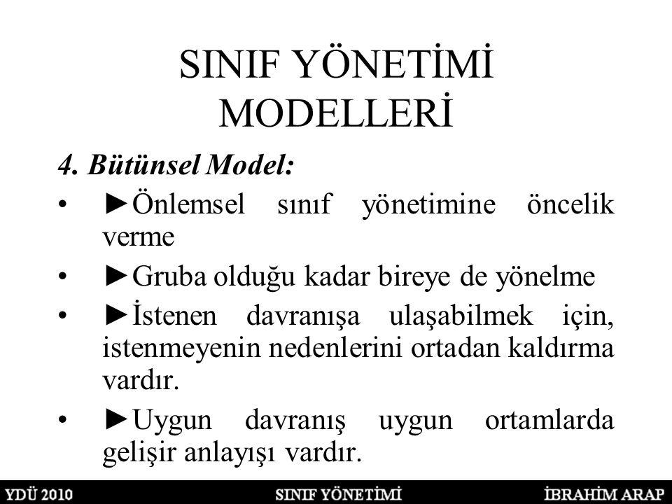 SINIF YÖNETİMİ MODELLERİ 4. Bütünsel Model: ►Önlemsel sınıf yönetimine öncelik verme ►Gruba olduğu kadar bireye de yönelme ►İstenen davranışa ulaşabil