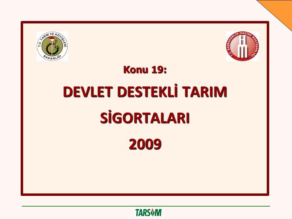 Konu 19: DEVLET DESTEKLİ TARIM SİGORTALARI 2009