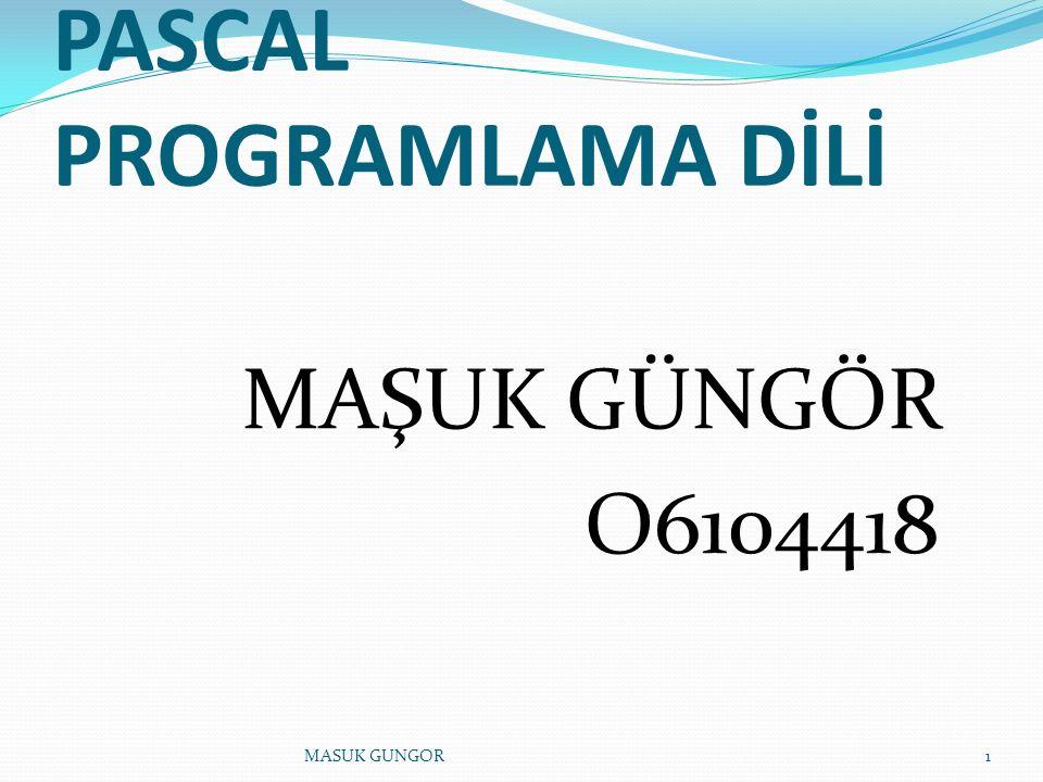 PASCAL PROGRAMLAMA DİLİ MAŞUK GÜNGÖR O6104418 1MASUK GUNGOR