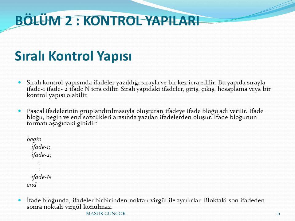 BÖLÜM 2 : KONTROL YAPILARI Sıralı Kontrol Yapısı Sıralı kontrol yapısında ifadeler yazıldığı sırayla ve bir kez icra edilir. Bu yapıda sırayla ifade-1