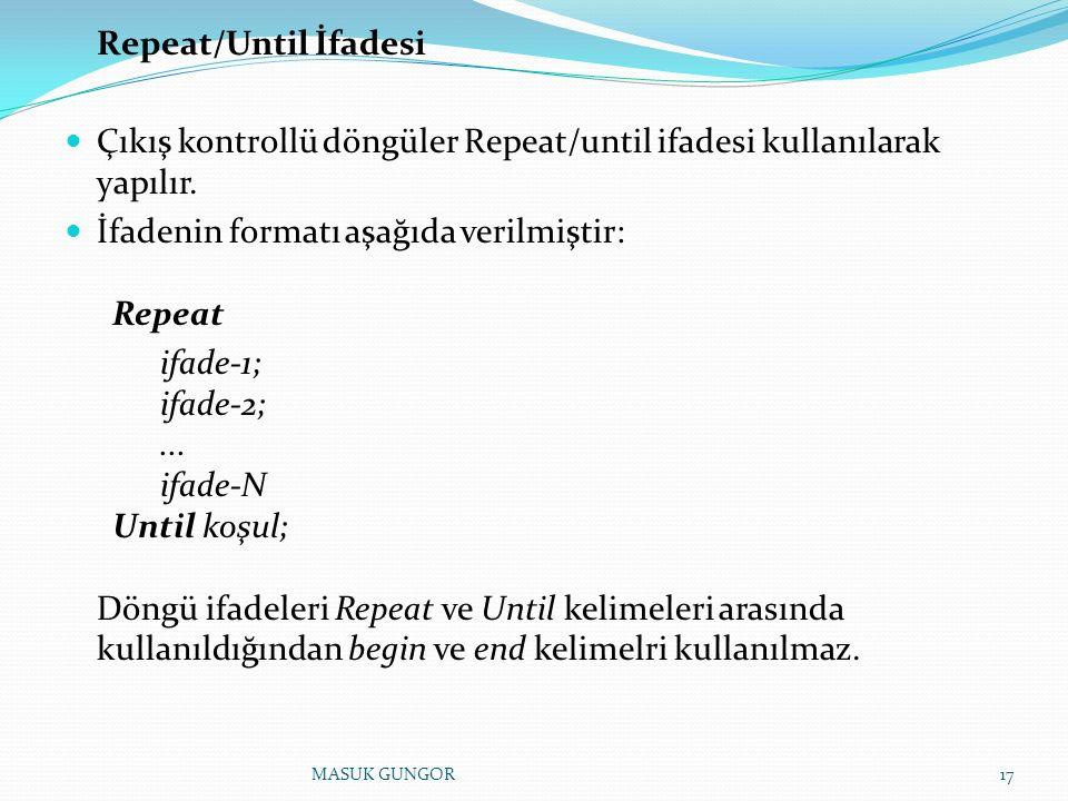 Repeat/Until İfadesi Çıkış kontrollü döngüler Repeat/until ifadesi kullanılarak yapılır.