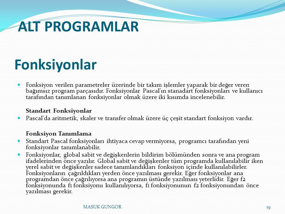 ALT PROGRAMLAR Fonksiyonlar Fonksiyon verilen parametreler üzerinde bir takım işlemler yaparak bir değer veren bağımsız program parçasıdır. Fonksiyonl