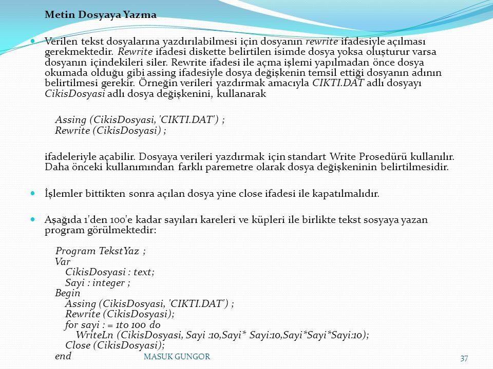 Metin Dosyaya Yazma Verilen tekst dosyalarına yazdırılabilmesi için dosyanın rewrite ifadesiyle açılması gerekmektedir. Rewrite ifadesi diskette belir