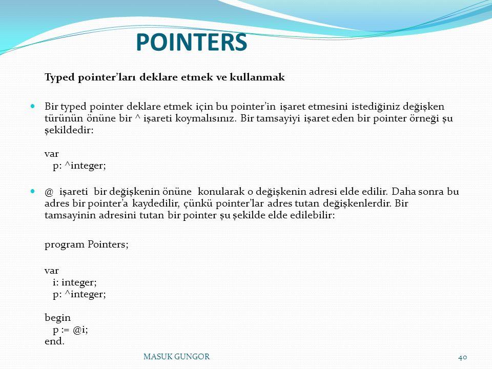 POINTERS Typed pointer'ları deklare etmek ve kullanmak Bir typed pointer deklare etmek için bu pointer'in işaret etmesini istediğiniz değişken türünün önüne bir ^ işareti koymalısınız.