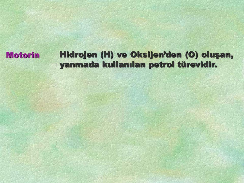 Hidrojen (H) ve Oksijen'den (O) oluşan, yanmada kullanılan petrol türevidir. Motorin