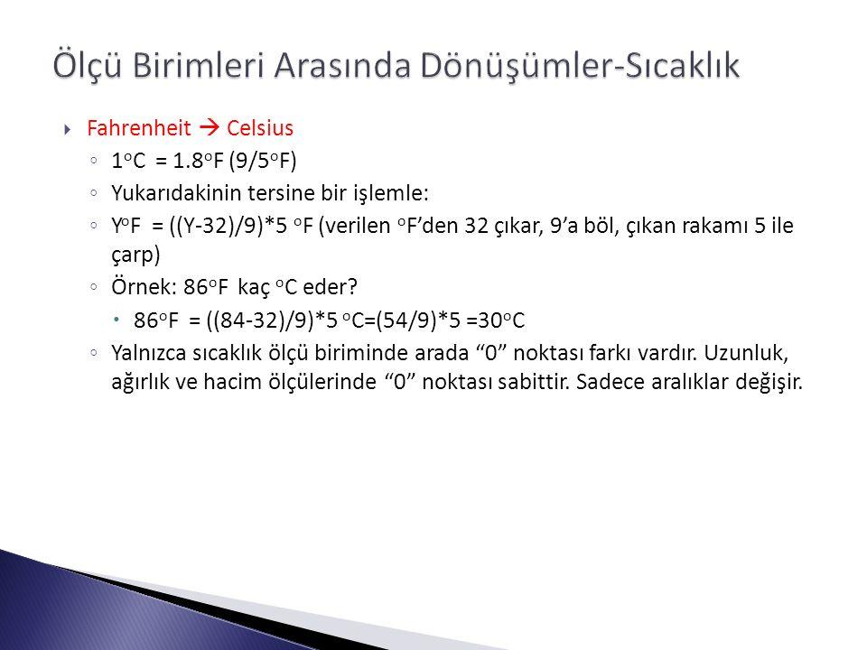  Fahrenheit  Celsius ◦ 1 o C = 1.8 o F (9/5 o F) ◦ Yukarıdakinin tersine bir işlemle: ◦ Y o F = ((Y-32)/9)*5 o F (verilen o F'den 32 çıkar, 9'a böl, çıkan rakamı 5 ile çarp) ◦ Örnek: 86 o F kaç o C eder.
