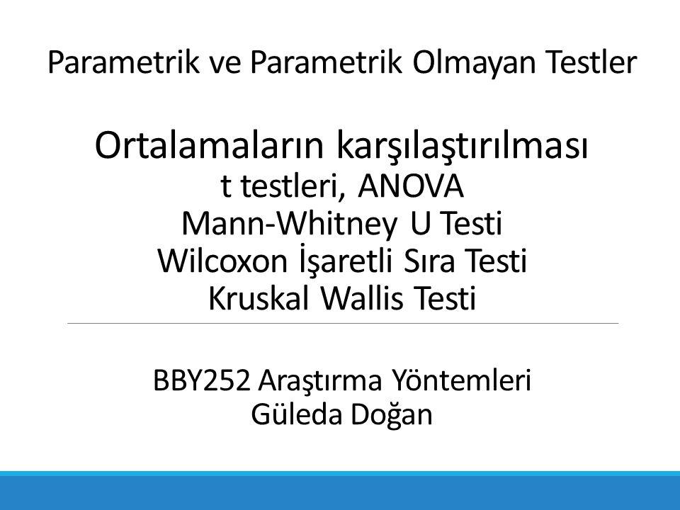 Ders içeriği Parametrik testler / Parametrik olmayan testler Ortalamaların karşılaştırılması Tek örneklem  Parametrik: Tek örneklem t testi Bağımsız iki örneklem  Parametrik: Bağımsız iki örneklem t testi  Parametrik olmayan: Mann-Whitney U testi) Bağımlı iki örneklem  Parametrik: Bağımlı iki örneklem t testi  Parametrik olmayan: Wilcoxon İşaretli Sıra testi Bağımsız ikiden fazla örneklem  Parametrik: ANOVA testi  Parametrik olmayan: Kruskal Wallis testi 2