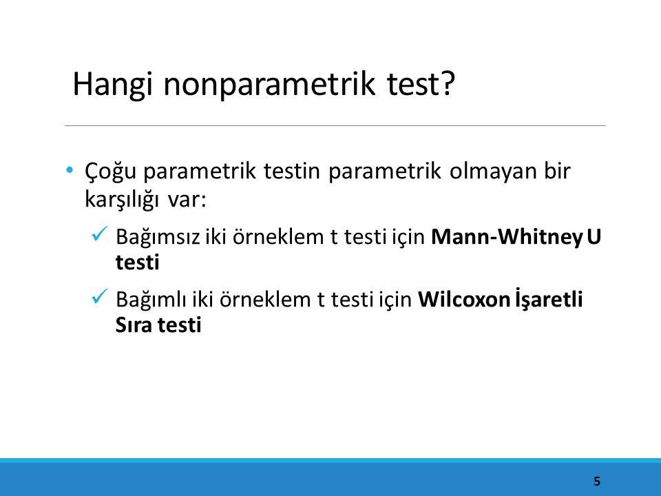 Hangi nonparametrik test? Çoğu parametrik testin parametrik olmayan bir karşılığı var: Bağımsız iki örneklem t testi için Mann-Whitney U testi Bağımlı