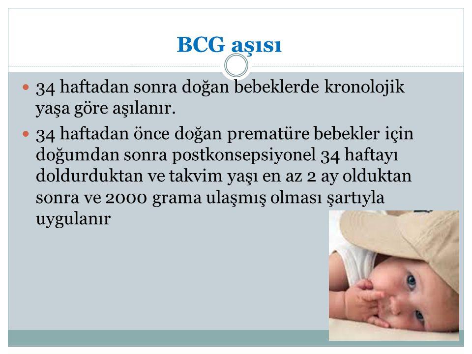 BCG aşısı 34 haftadan sonra doğan bebeklerde kronolojik yaşa göre aşılanır. 34 haftadan önce doğan prematüre bebekler için doğumdan sonra postkonsepsi