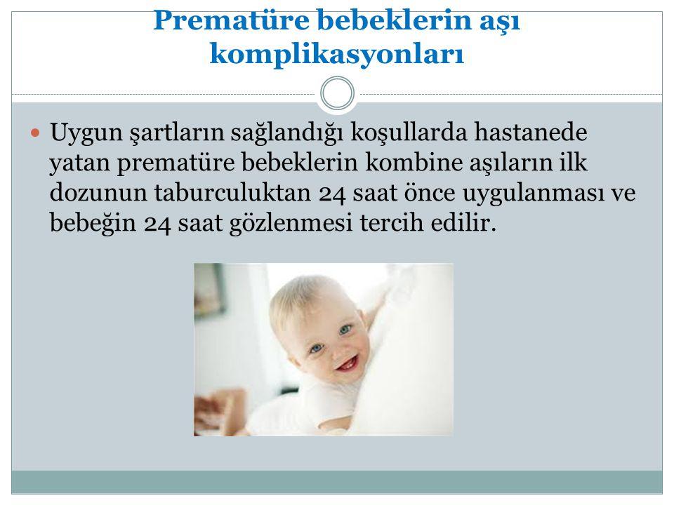 Prematüre bebeklerin aşı komplikasyonları Uygun şartların sağlandığı koşullarda hastanede yatan prematüre bebeklerin kombine aşıların ilk dozunun tabu