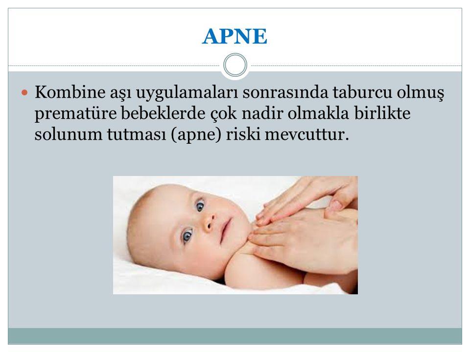APNE Kombine aşı uygulamaları sonrasında taburcu olmuş prematüre bebeklerde çok nadir olmakla birlikte solunum tutması (apne) riski mevcuttur.