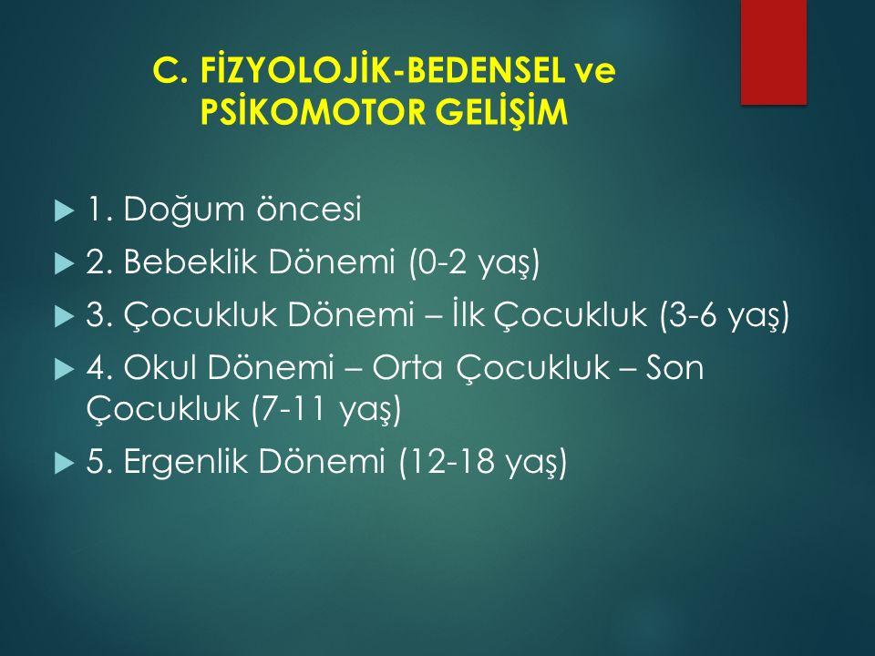 C.FİZYOLOJİK-BEDENSEL ve PSİKOMOTOR GELİŞİM  1. Doğum öncesi  2.