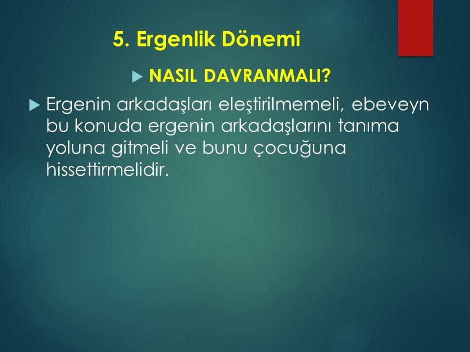 5.Ergenlik Dönemi  NASIL DAVRANMALI.