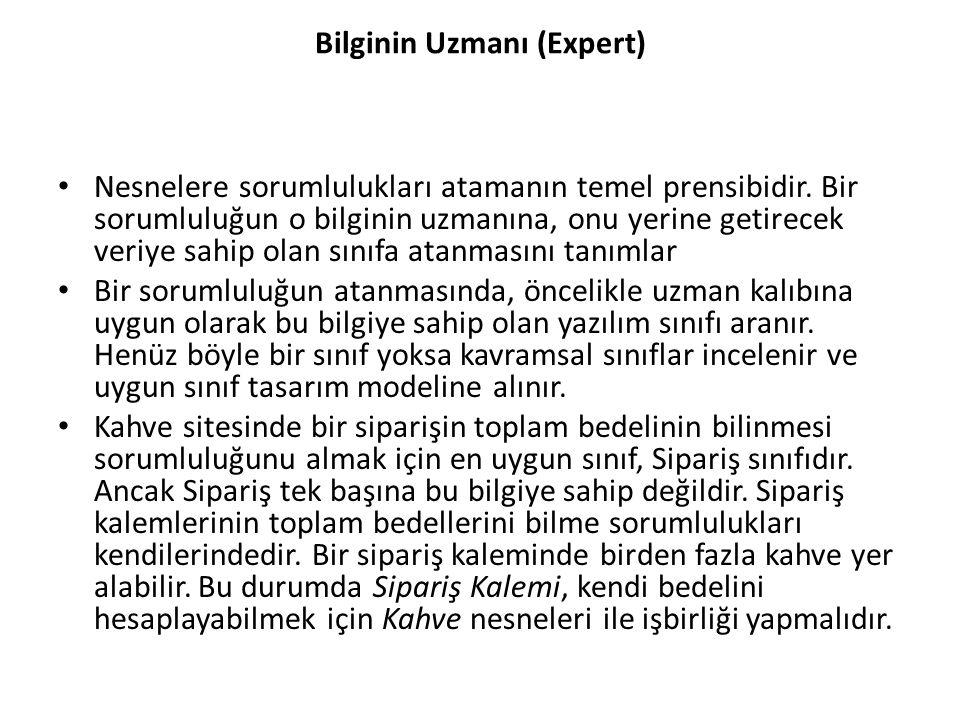Bilginin Uzmanı (Expert) Nesnelere sorumlulukları atamanın temel prensibidir.