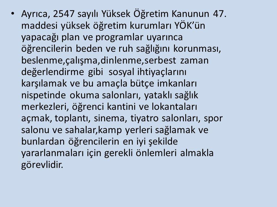 Ayrıca, 2547 sayılı Yüksek Öğretim Kanunun 47. maddesi yüksek öğretim kurumları YÖK'ün yapacağı plan ve programlar uyarınca öğrencilerin beden ve ruh