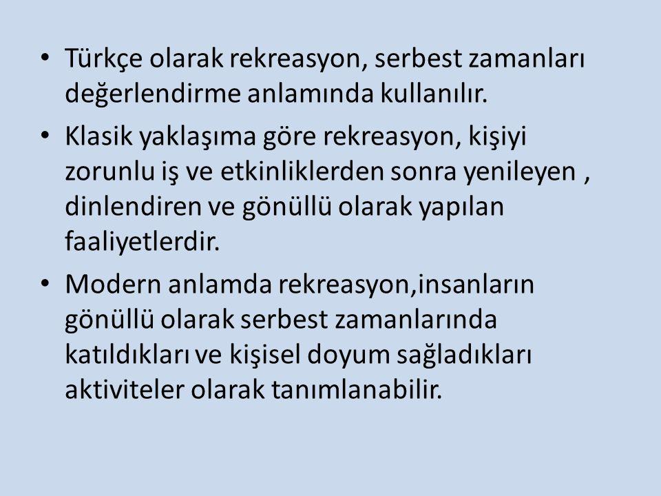 Türkçe olarak rekreasyon, serbest zamanları değerlendirme anlamında kullanılır. Klasik yaklaşıma göre rekreasyon, kişiyi zorunlu iş ve etkinliklerden