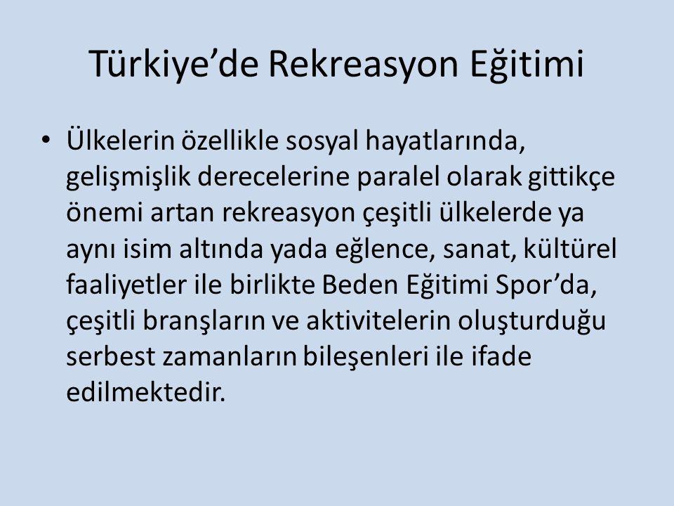 Türkiye'de Rekreasyon Eğitimi Ülkelerin özellikle sosyal hayatlarında, gelişmişlik derecelerine paralel olarak gittikçe önemi artan rekreasyon çeşitli