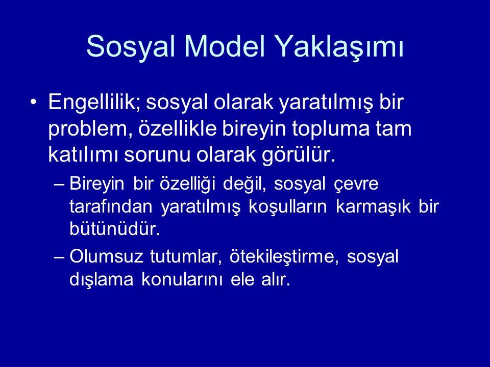 Sosyal Model Yaklaşımı Engellilik; sosyal olarak yaratılmış bir problem, özellikle bireyin topluma tam katılımı sorunu olarak görülür. –Bireyin bir öz