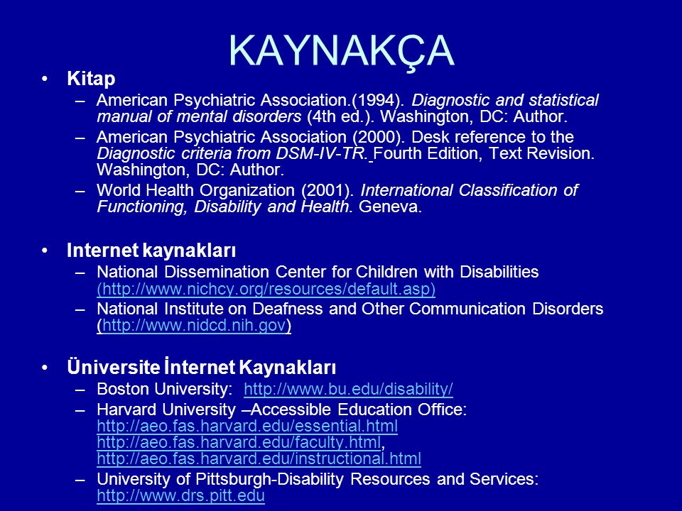 KAYNAKÇA Kitap –American Psychiatric Association.(1994). Diagnostic and statistical manual of mental disorders (4th ed.). Washington, DC: Author. –Ame