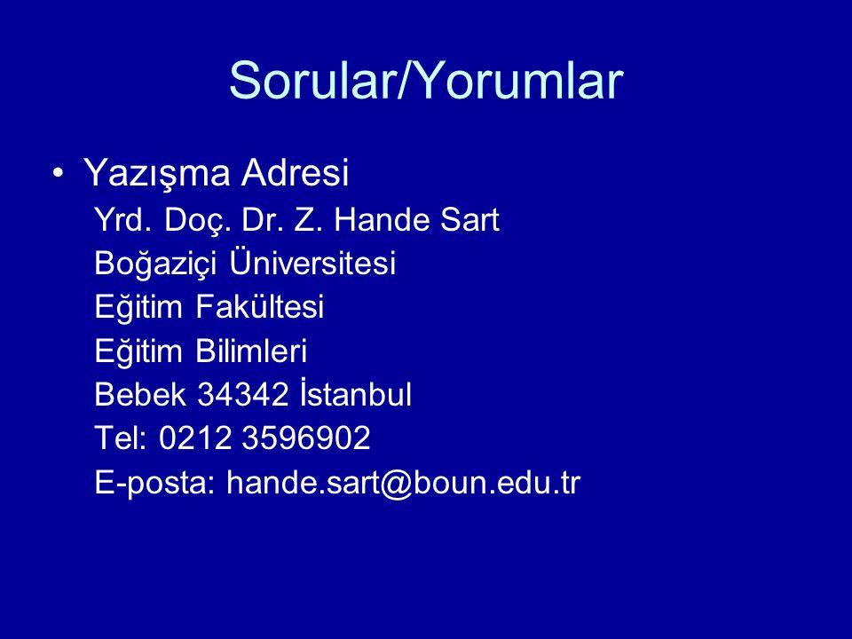 Sorular/Yorumlar Yazışma Adresi Yrd. Doç. Dr. Z. Hande Sart Boğaziçi Üniversitesi Eğitim Fakültesi Eğitim Bilimleri Bebek 34342 İstanbul Tel: 0212 359