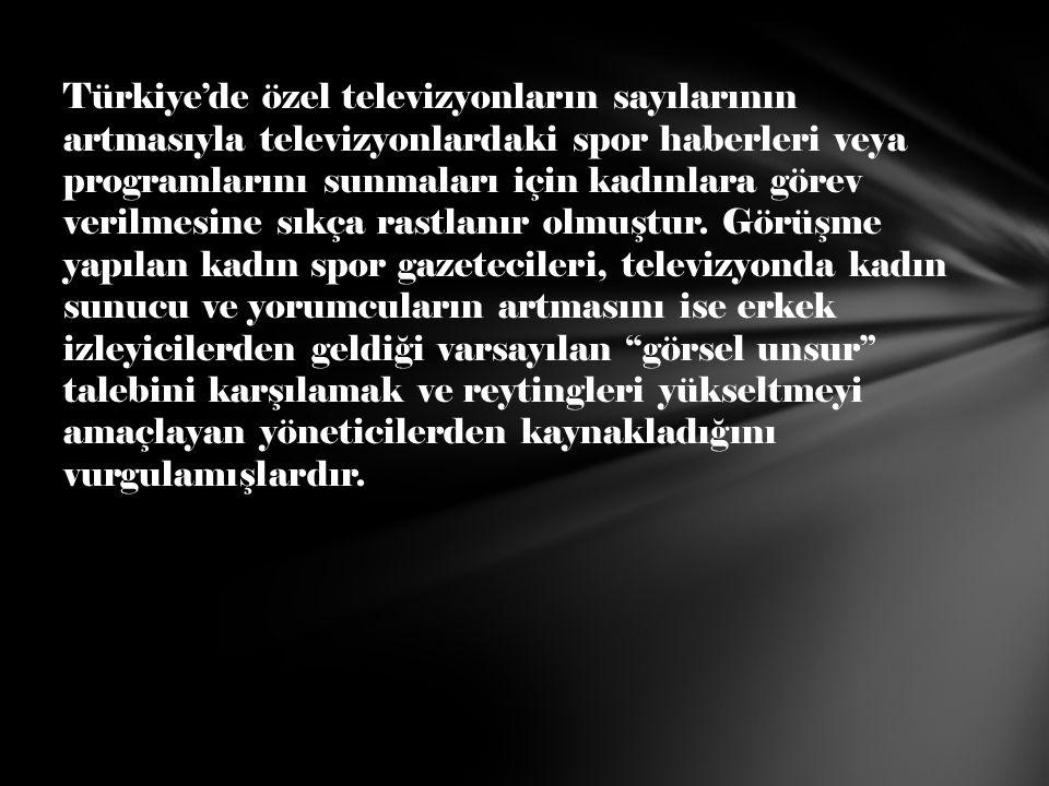Türkiye'de özel televizyonların sayılarının artmasıyla televizyonlardaki spor haberleri veya programlarını sunmaları için kadınlara görev verilmesine sıkça rastlanır olmuştur.