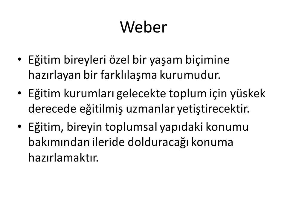 Weber Eğitim bireyleri özel bir yaşam biçimine hazırlayan bir farklılaşma kurumudur. Eğitim kurumları gelecekte toplum için yüskek derecede eğitilmiş