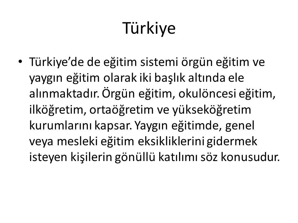 Türkiye Türkiye'de de eğitim sistemi örgün eğitim ve yaygın eğitim olarak iki başlık altında ele alınmaktadır. Örgün eğitim, okulöncesi eğitim, ilköğr