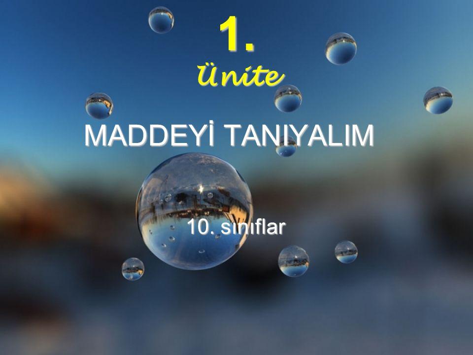 MADDEYİ TANIYALIM 1. Ünite 10. sınıflar