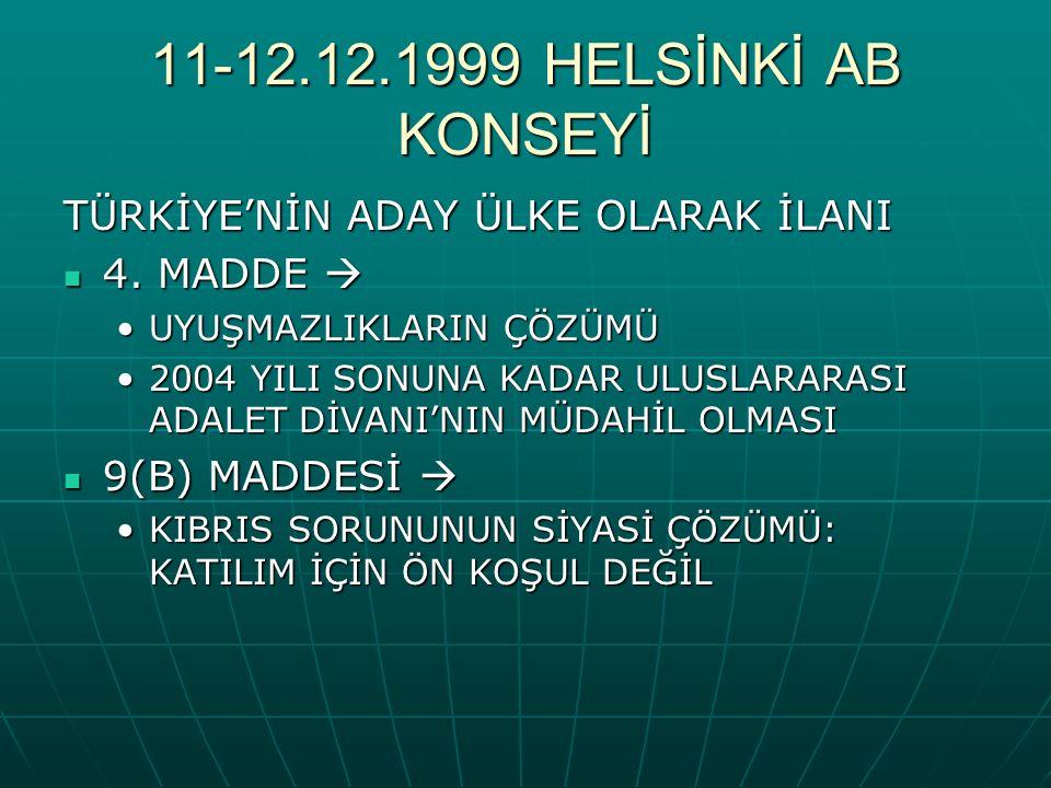 11-12.12.1999 HELSİNKİ AB KONSEYİ TÜRKİYE'NİN ADAY ÜLKE OLARAK İLANI 4.