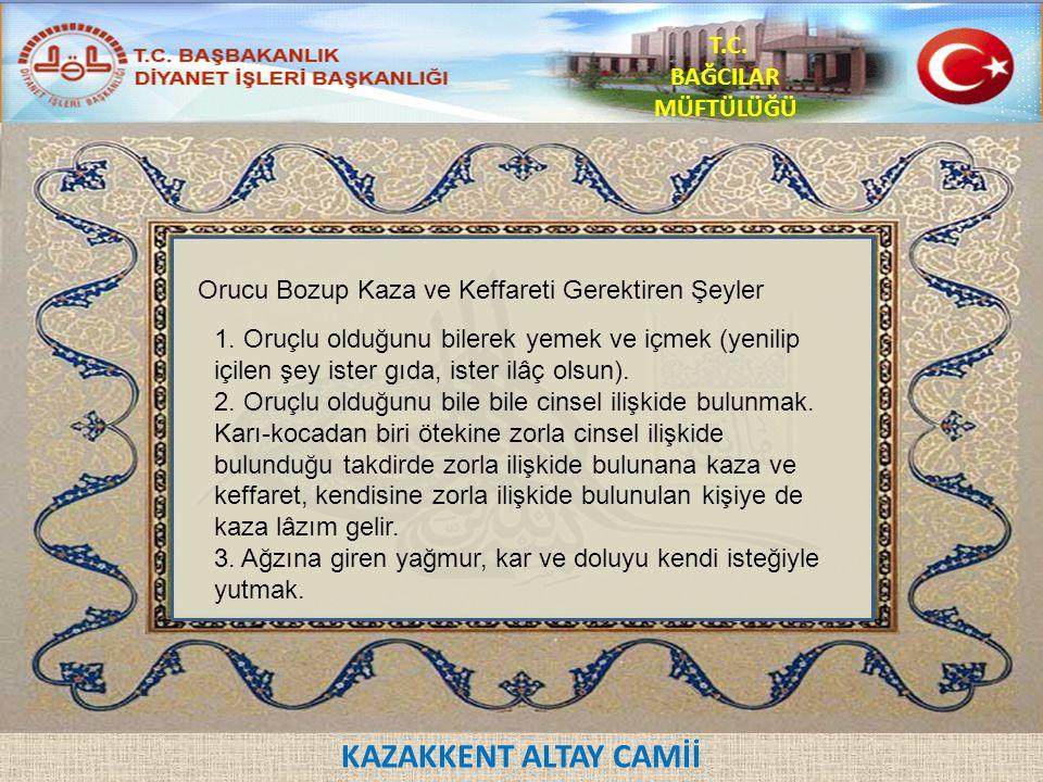 KAZAKKENT ALTAY CAMİİ T.C.BAĞCILAR MÜFTÜLÜĞÜ 19. Ramazan orucundan başka bir orucu bozmak.