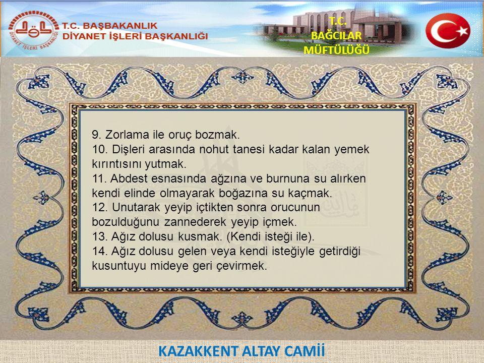 KAZAKKENT ALTAY CAMİİ T.C. BAĞCILAR MÜFTÜLÜĞÜ 9. Zorlama ile oruç bozmak.
