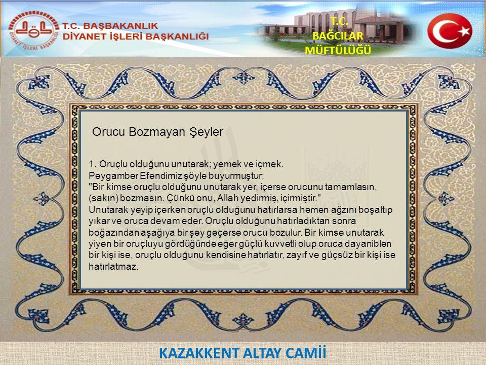 KAZAKKENT ALTAY CAMİİ T.C. BAĞCILAR MÜFTÜLÜĞÜ Orucu Bozmayan Şeyler 1.