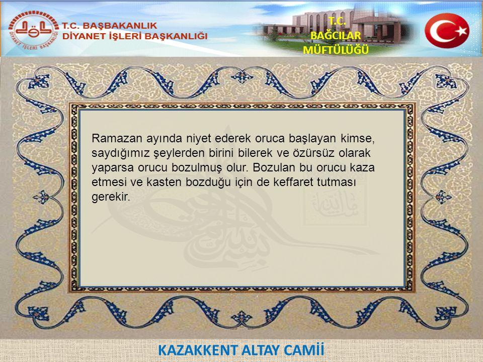 KAZAKKENT ALTAY CAMİİ T.C.BAĞCILAR MÜFTÜLÜĞÜ Orucu Bozmayan Şeyler 1.