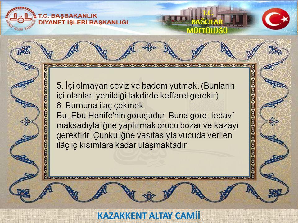 KAZAKKENT ALTAY CAMİİ T.C. BAĞCILAR MÜFTÜLÜĞÜ 5. İçi olmayan ceviz ve badem yutmak.