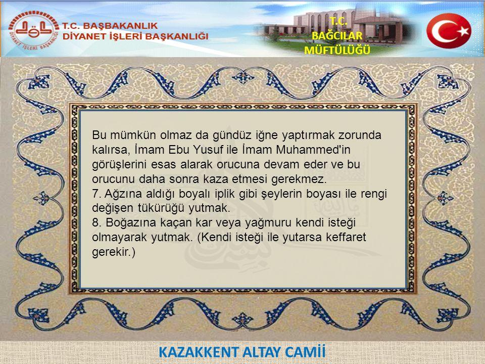 KAZAKKENT ALTAY CAMİİ T.C.BAĞCILAR MÜFTÜLÜĞÜ 9. Zorlama ile oruç bozmak.
