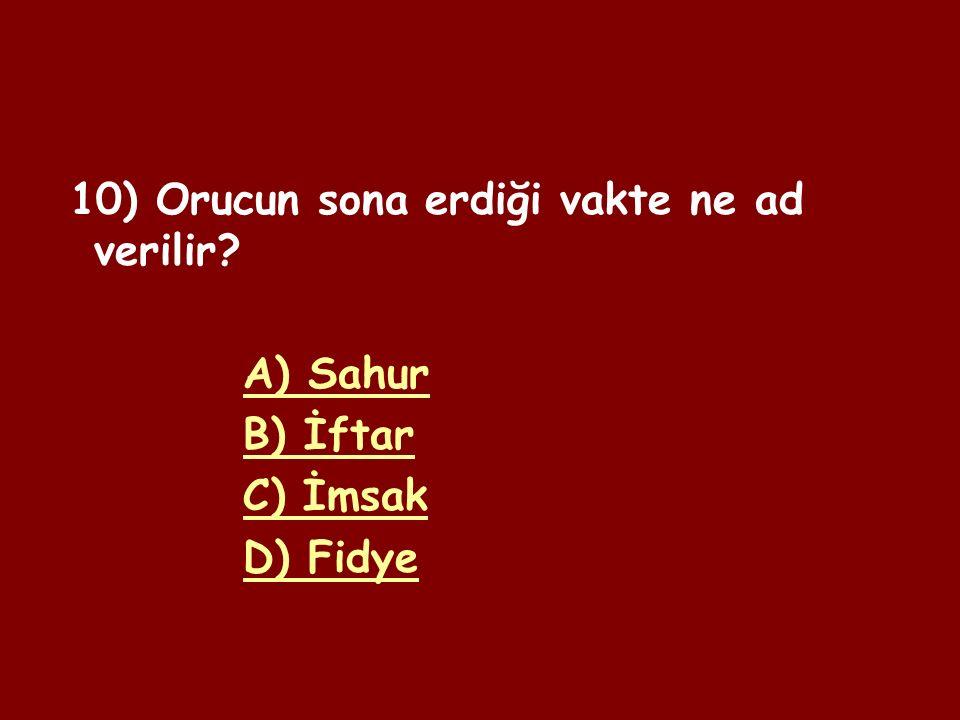 9) Oruca başlama vaktine ne ad verilir? A) İmsak B) İftar C) Sahur D) Fitre