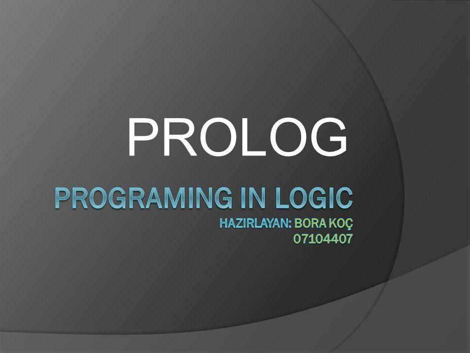 Prolog Programlarının özellikleri: - Programming in Logic teriminin kısaltılmasıyla adlandırılmıştır.