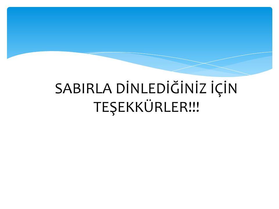 SABIRLA DİNLEDİĞİNİZ İÇİN TEŞEKKÜRLER!!!