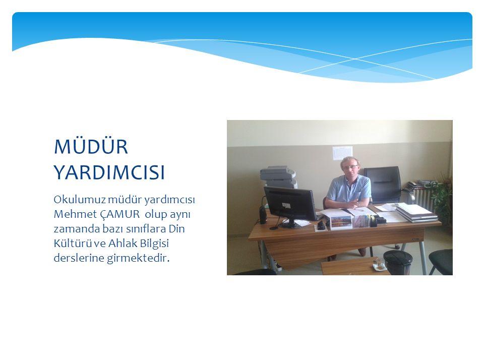Okulumuz müdür yardımcısı Mehmet ÇAMUR olup aynı zamanda bazı sınıflara Din Kültürü ve Ahlak Bilgisi derslerine girmektedir.